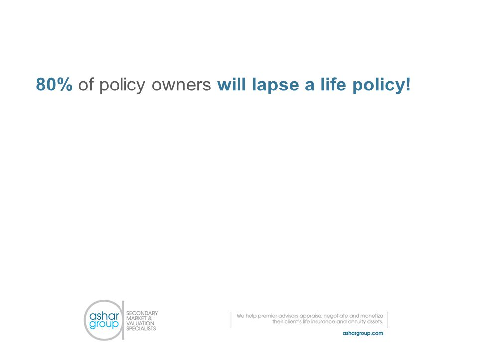 80% of policy owners will lapse a life policy!