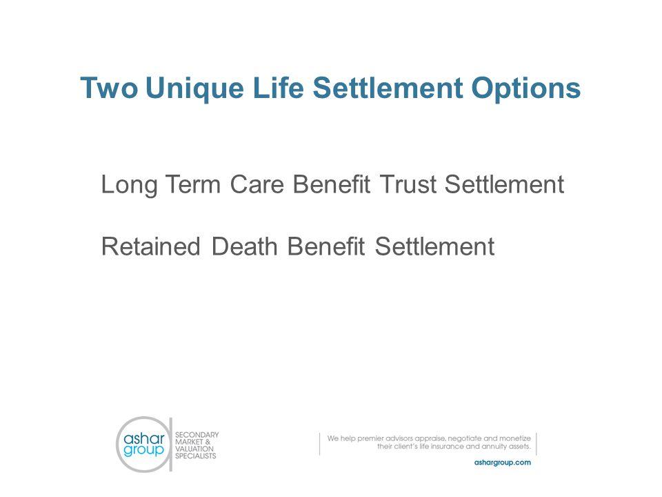 Two Unique Life Settlement Options Long Term Care Benefit Trust Settlement Retained Death Benefit Settlement