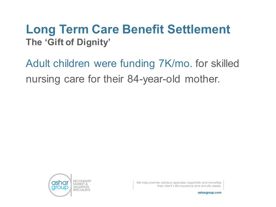 Long Term Care Benefit Settlement The 'Gift of Dignity' Adult children were funding 7K/mo.