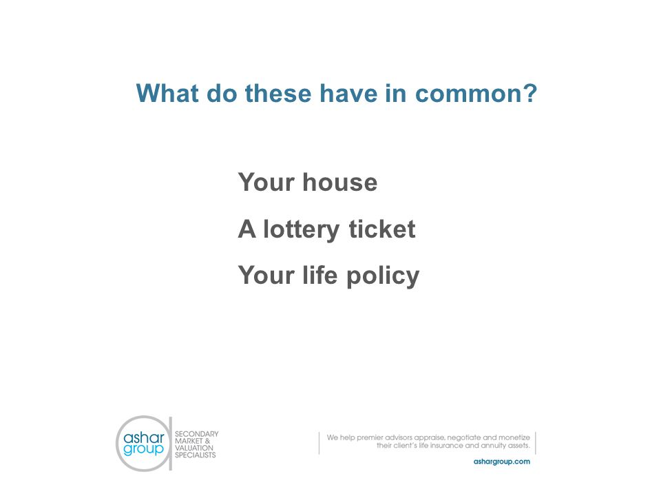 What do these have in common Your house A lottery ticket Your life policy