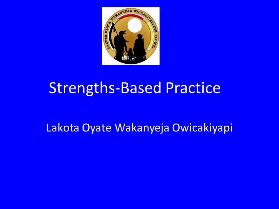Strengths-Based Practice Lakota Oyate Wakanyeja Owicakiyapi