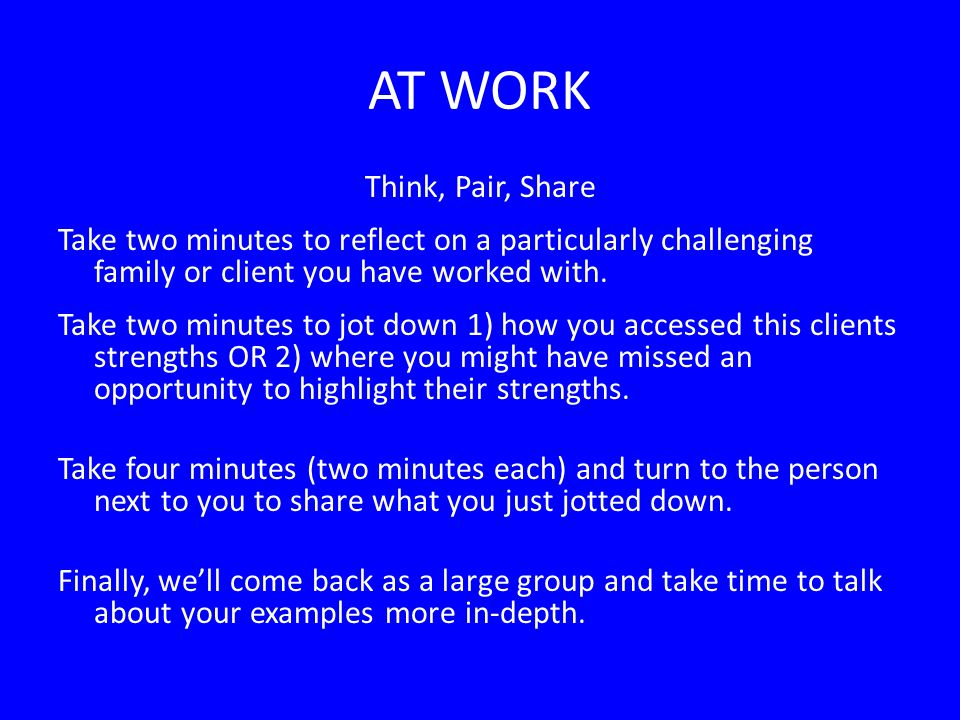 AT WORK Think, Pair, Share Take two minutes to reflect on a particularly challenging family or client you have worked with.
