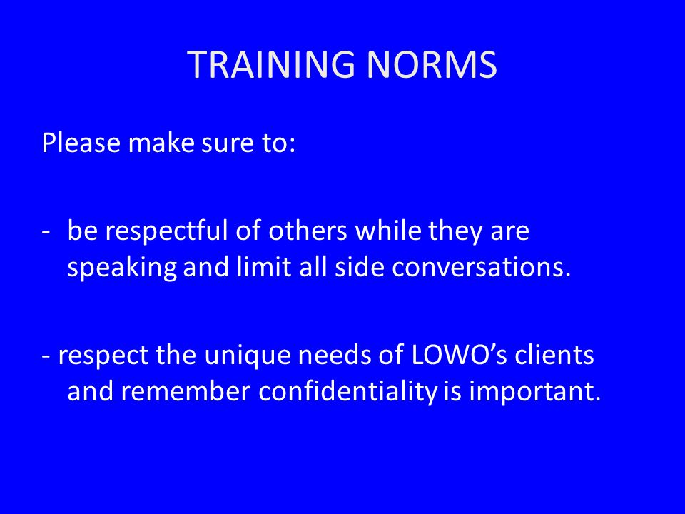 TRAINING NORMS Please make sure to: -be respectful of others while they are speaking and limit all side conversations.