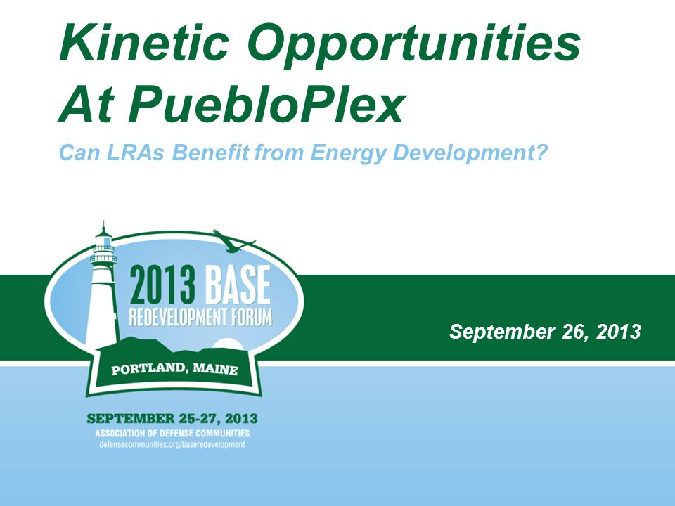 Kinetic Opportunities At PuebloPlex Can LRAs Benefit from Energy Development? September 26, 2013