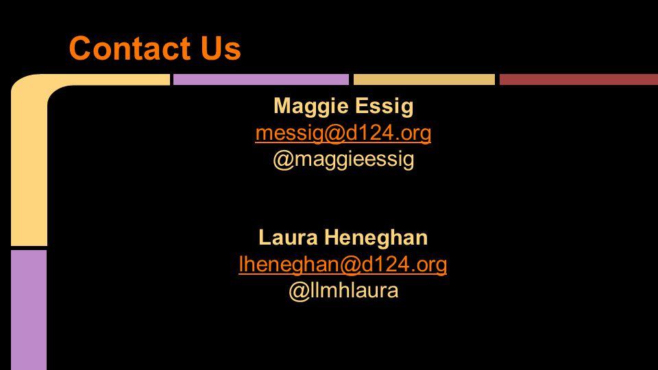 Maggie Essig messig@d124.org @maggieessig Laura Heneghan lheneghan@d124.org @llmhlaura Contact Us