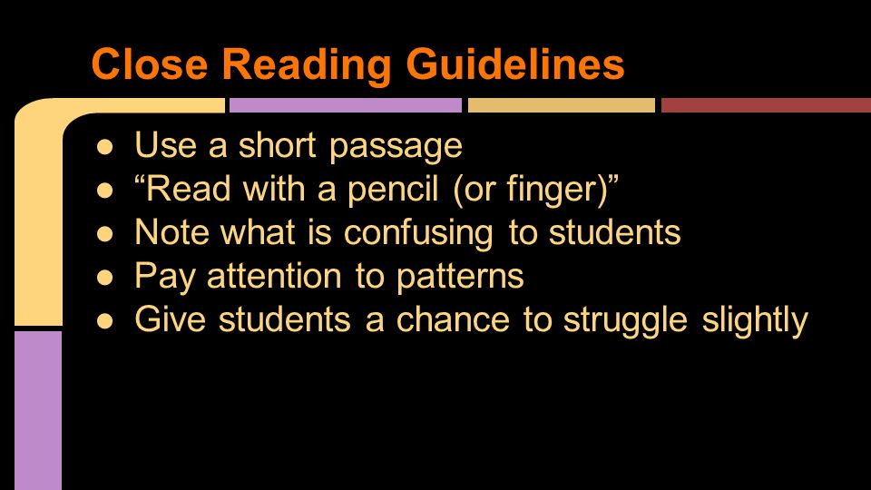 """●Use a short passage ●""""Read with a pencil (or finger)"""" ●Note what is confusing to students ●Pay attention to patterns ●Give students a chance to strug"""