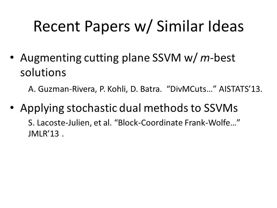 Recent Papers w/ Similar Ideas Augmenting cutting plane SSVM w/ m-best solutions Applying stochastic dual methods to SSVMs A. Guzman-Rivera, P. Kohli,