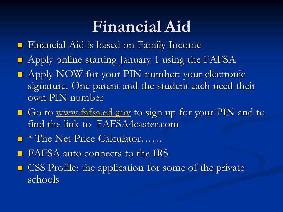 Financial Aid Financial Aid is based on Family Income Financial Aid is based on Family Income Apply online starting January 1 using the FAFSA Apply online starting January 1 using the FAFSA Apply NOW for your PIN number: your electronic signature.