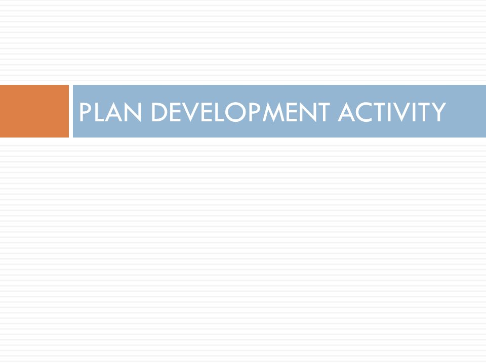 PLAN DEVELOPMENT ACTIVITY