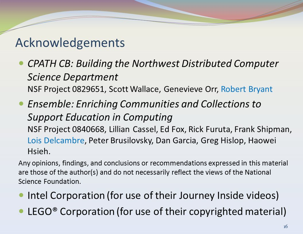Acknowledgements CPATH CB: Building the Northwest Distributed Computer Science Department NSF Project 0829651, Scott Wallace, Genevieve Orr, Robert Br