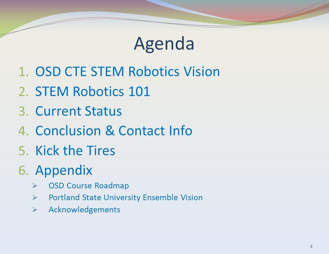 Agenda 1. OSD CTE STEM Robotics Vision 2. STEM Robotics 101 3.