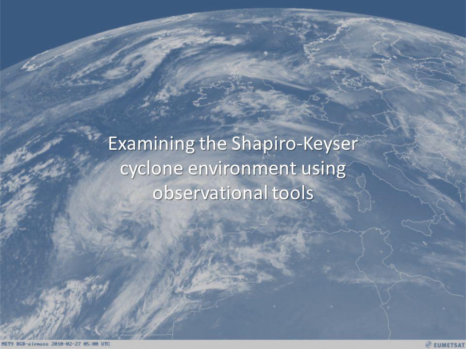 Examining the Shapiro-Keyser cyclone environment using observational tools