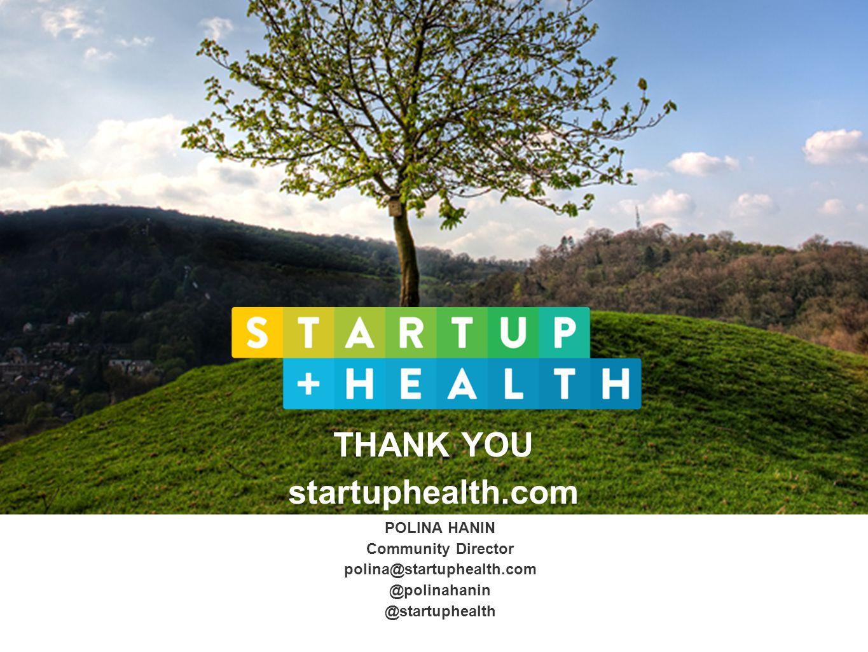 THANK YOU startuphealth.com POLINA HANIN Community Director polina@startuphealth.com @polinahanin @startuphealth