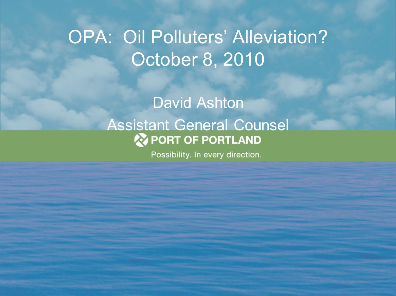 OPA: Oil Polluters' Alleviation? October 8, 2010 David Ashton Assistant General Counsel