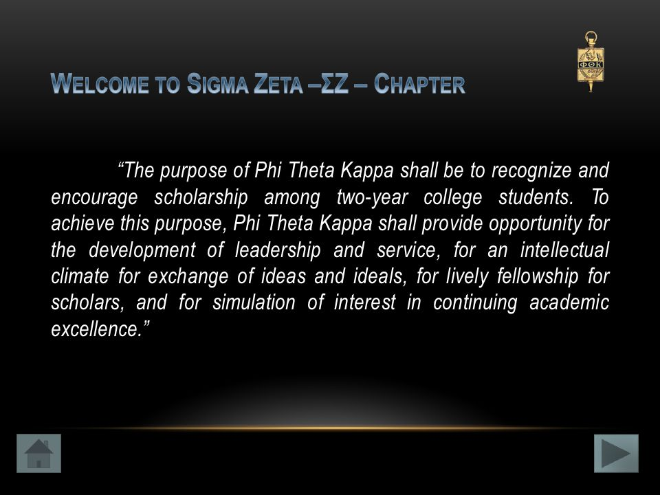 The purpose of Phi Theta Kappa shall be to recognize and encourage scholarship among two-year college students.