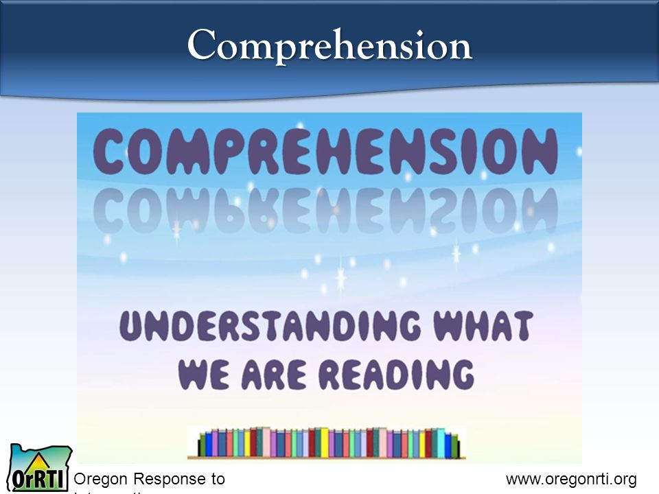Oregon Response to Intervention www.oregonrti.org Comprehension