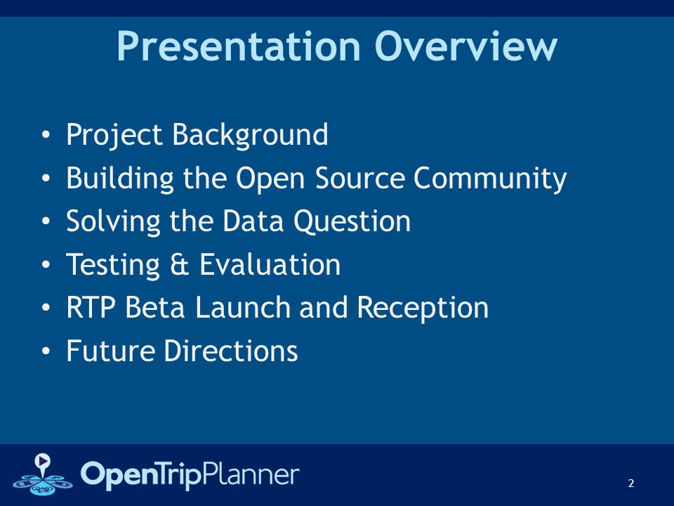 Presentation Overview Project Background Building the Open Source Community Solving the Data Question Testing & Evaluation RTP Beta Launch and Recepti