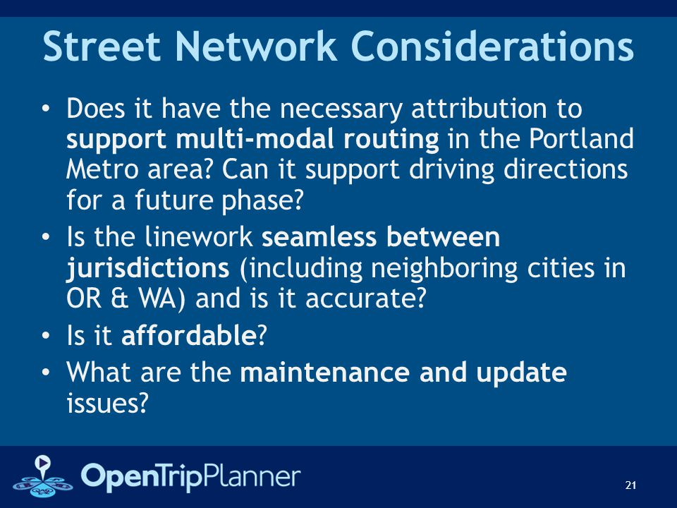 Street Network Considerations Does it have the necessary attribution to support multi-modal routing in the Portland Metro area? Can it support driving