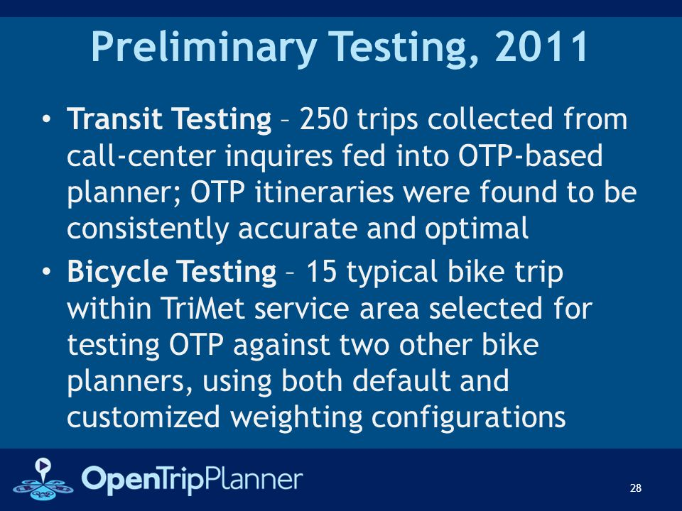 Preliminary Testing, 2011 Transit Testing – 250 trips collected from call-center inquires fed into OTP-based planner; OTP itineraries were found to be