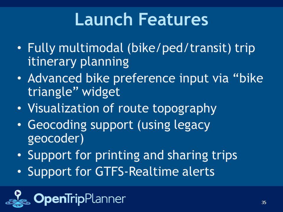 "Launch Features Fully multimodal (bike/ped/transit) trip itinerary planning Advanced bike preference input via ""bike triangle"" widget Visualization of"