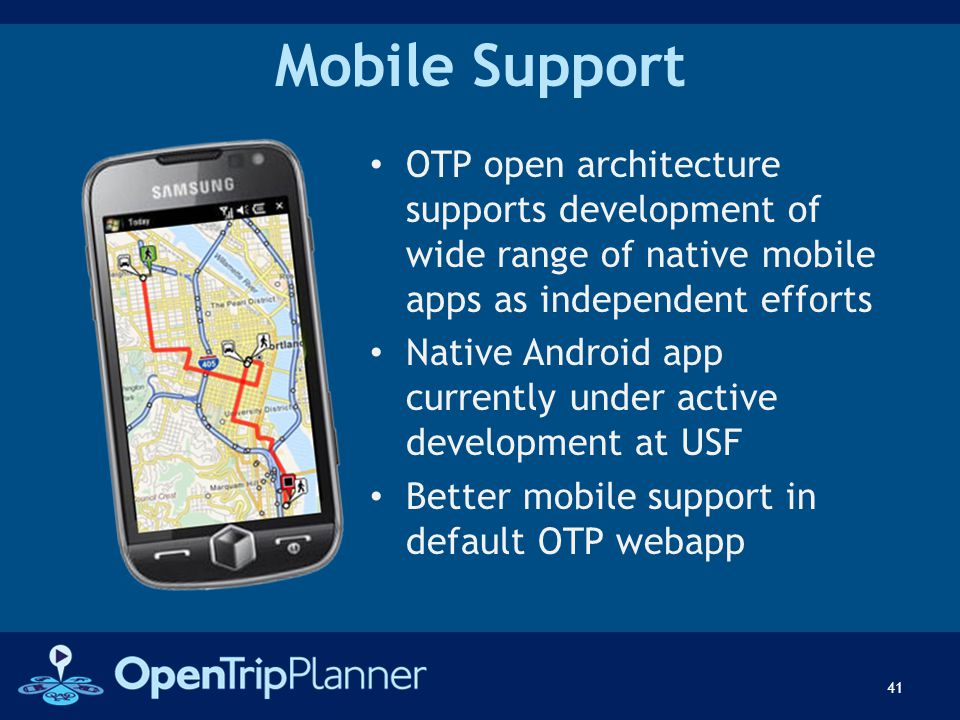 Mobile Support OTP open architecture supports development of wide range of native mobile apps as independent efforts Native Android app currently unde