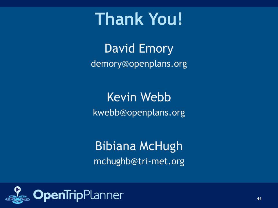 Thank You! David Emory demory@openplans.org Kevin Webb kwebb@openplans.org Bibiana McHugh mchughb@tri-met.org 44