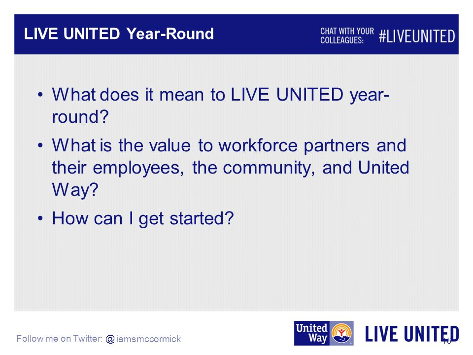 Follow me on Twitter: @ LIVE UNITED Year-Round 16 What does it mean to LIVE UNITED year- round.