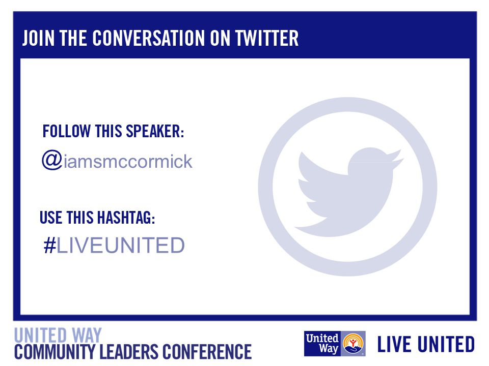 Follow me on Twitter: @ Suzanne McCormick President & CEO United Way of Greater Portland Jennifer Gifford Director, Community Engagement United Way of Central & Northeast Connecticut How to Enhance Your Workforce Campaigns iamsmccormick HOW TO ENHANCE YOUR WORKFORCE CAMPAIGNS Presented By: