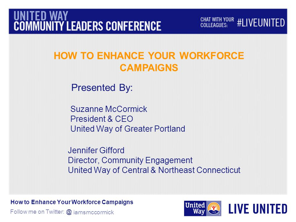 Follow me on Twitter: @ Suzanne McCormick President & CEO United Way of Greater Portland Jennifer Gifford Director, Community Engagement United Way of