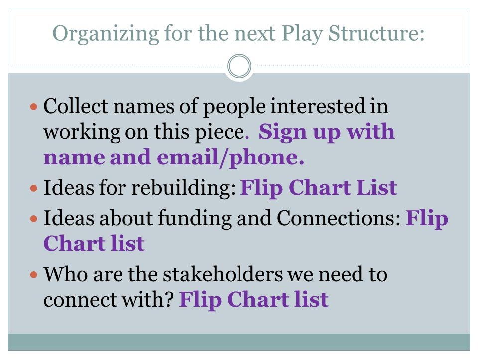 Organizing for the next Play Structure: Collect names of people interested in working on this piece.