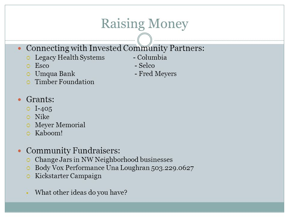 Raising Money Connecting with Invested Community Partners:  Legacy Health Systems- Columbia  Esco - Selco  Umqua Bank - Fred Meyers  Timber Founda
