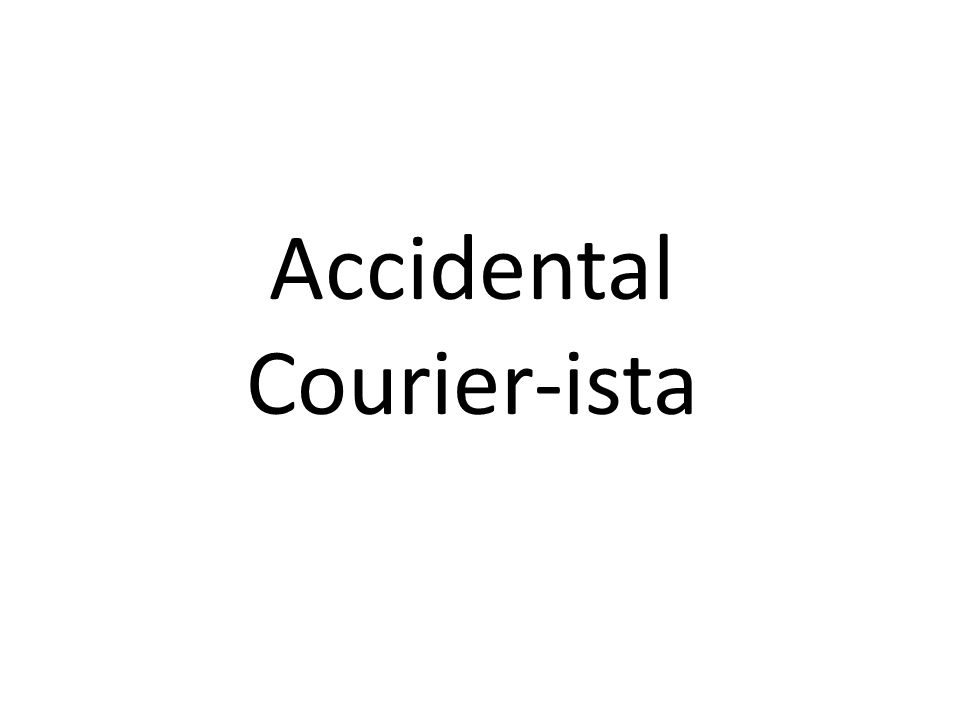 Accidental Courier-ista
