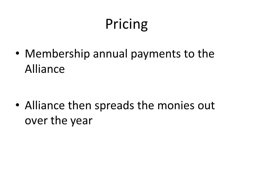 Pricing Membership annual payments to the Alliance Alliance then spreads the monies out over the year