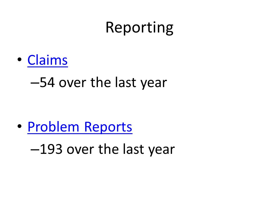 Reporting Claims – 54 over the last year Problem Reports – 193 over the last year