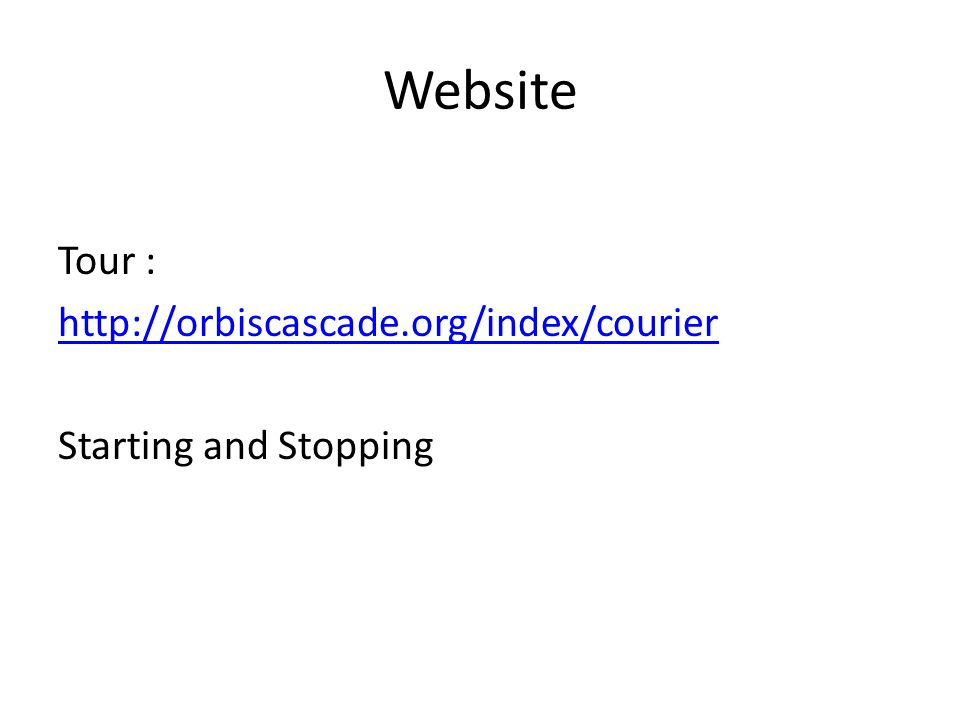 Website Tour : http://orbiscascade.org/index/courier Starting and Stopping