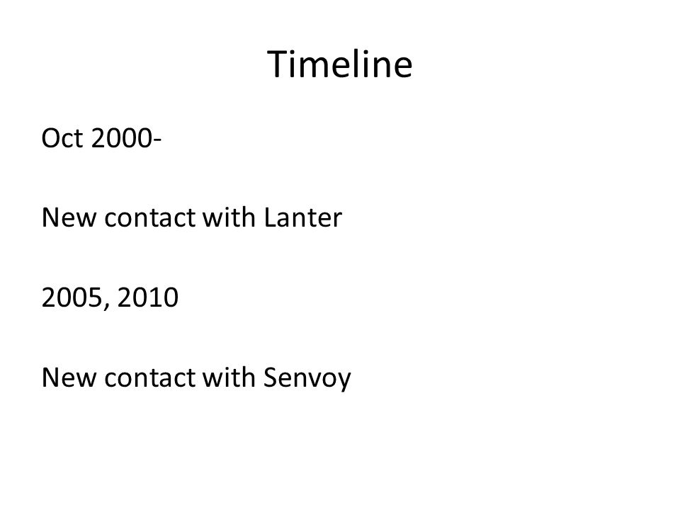 Timeline Oct 2000- New contact with Lanter 2005, 2010 New contact with Senvoy