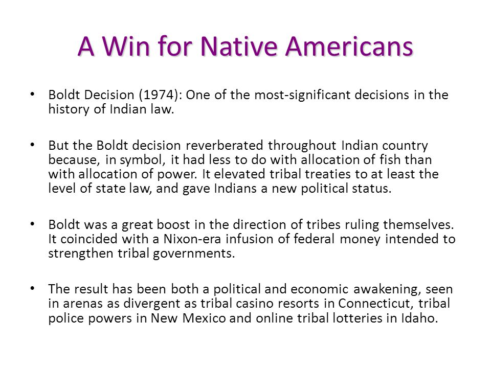 A Win for Native Americans Boldt Decision (1974): One of the most-significant decisions in the history of Indian law. But the Boldt decision reverbera