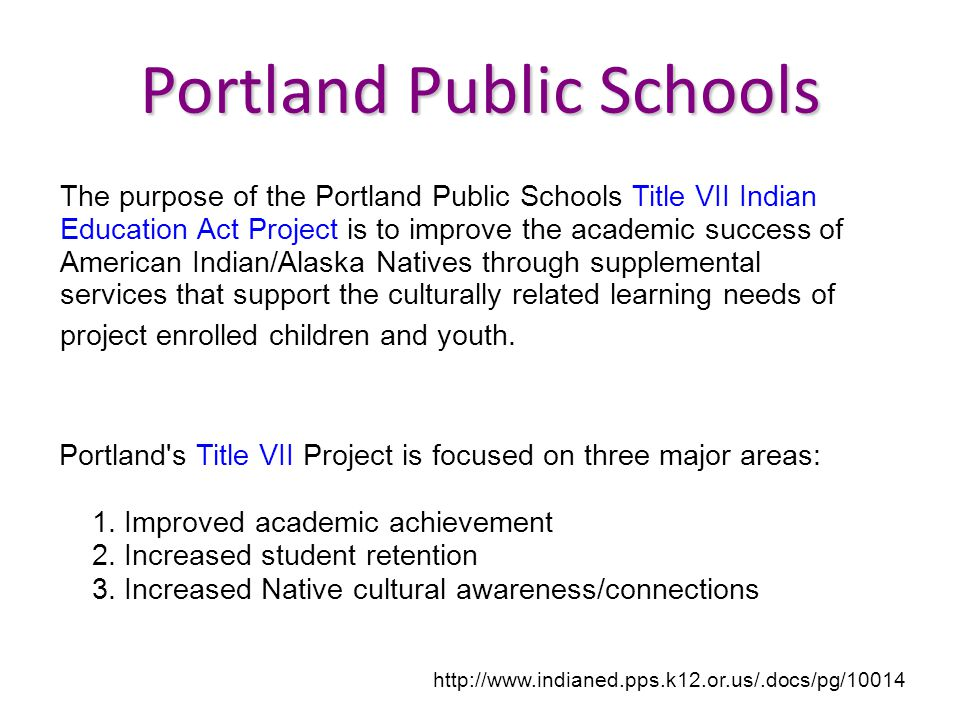 Portland Public Schools Portland's Title VII Project is focused on three major areas: 1. Improved academic achievement 2. Increased student retention