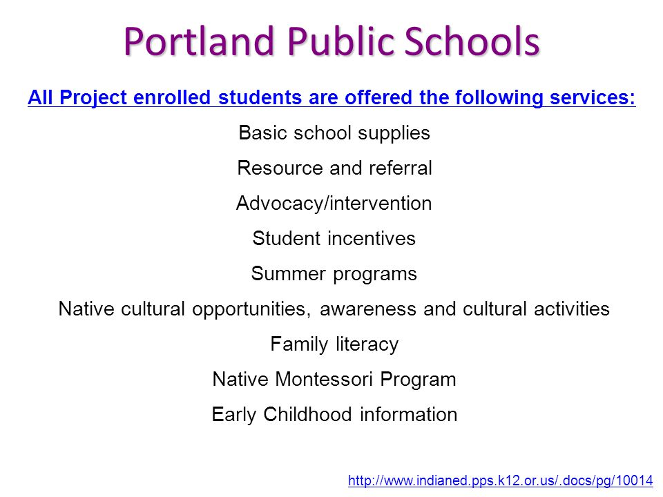Portland Public Schools All Project enrolled students are offered the following services: Basic school supplies Resource and referral Advocacy/interve