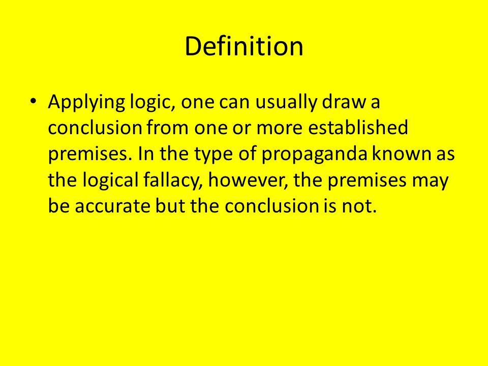 Definition Applying logic, one can usually draw a conclusion from one or more established premises.