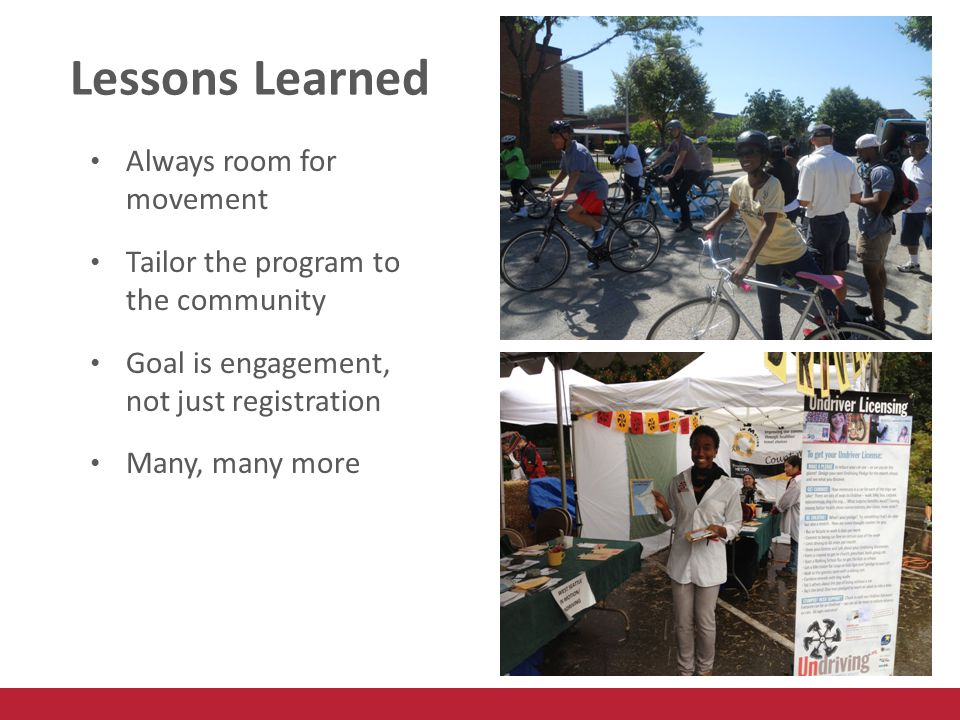 Lessons Learned Always room for movement Tailor the program to the community Goal is engagement, not just registration Many, many more