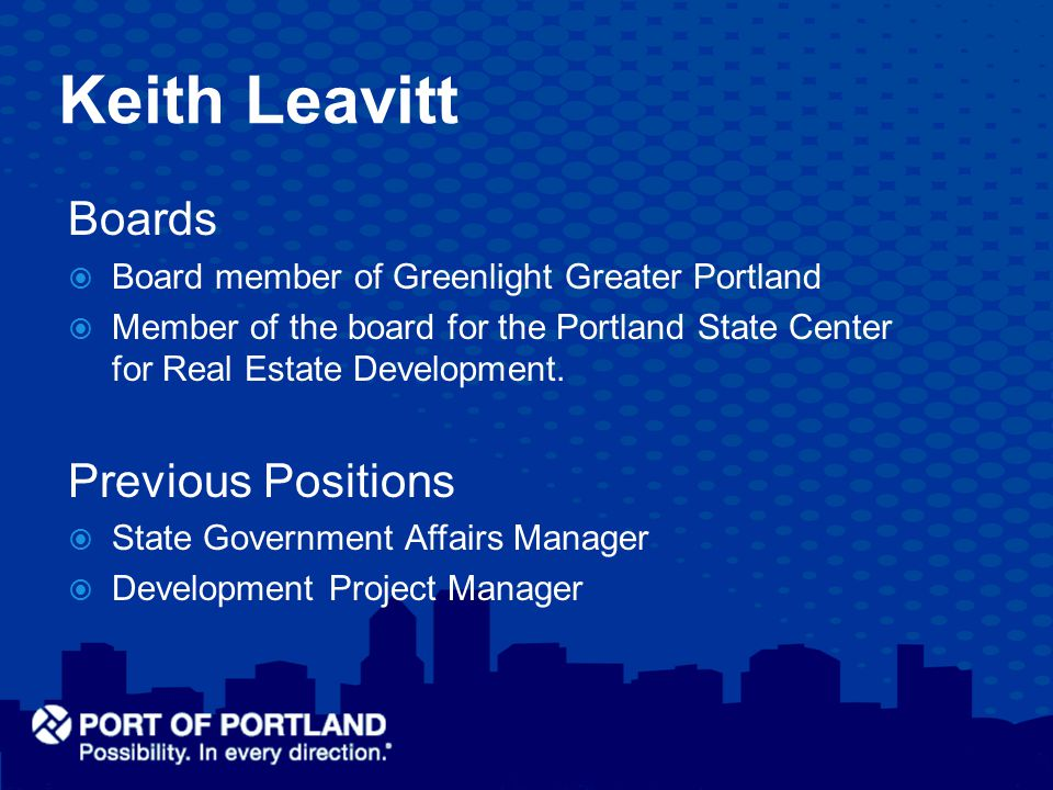 Keith Leavitt Boards  Board member of Greenlight Greater Portland  Member of the board for the Portland State Center for Real Estate Development.