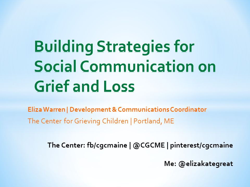 Eliza Warren | Development & Communications Coordinator The Center for Grieving Children | Portland, ME The Center: fb/cgcmaine | @CGCME | pinterest/cgcmaine Me: @elizakategreat