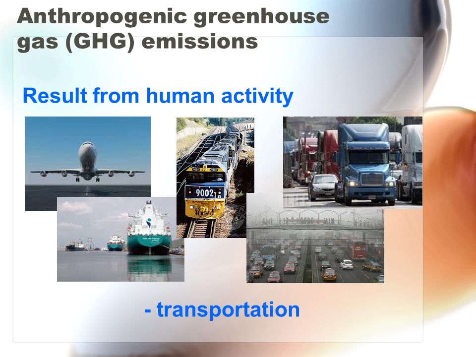 Anthropogenic greenhouse gas (GHG) emissions Result from human activity - transportation