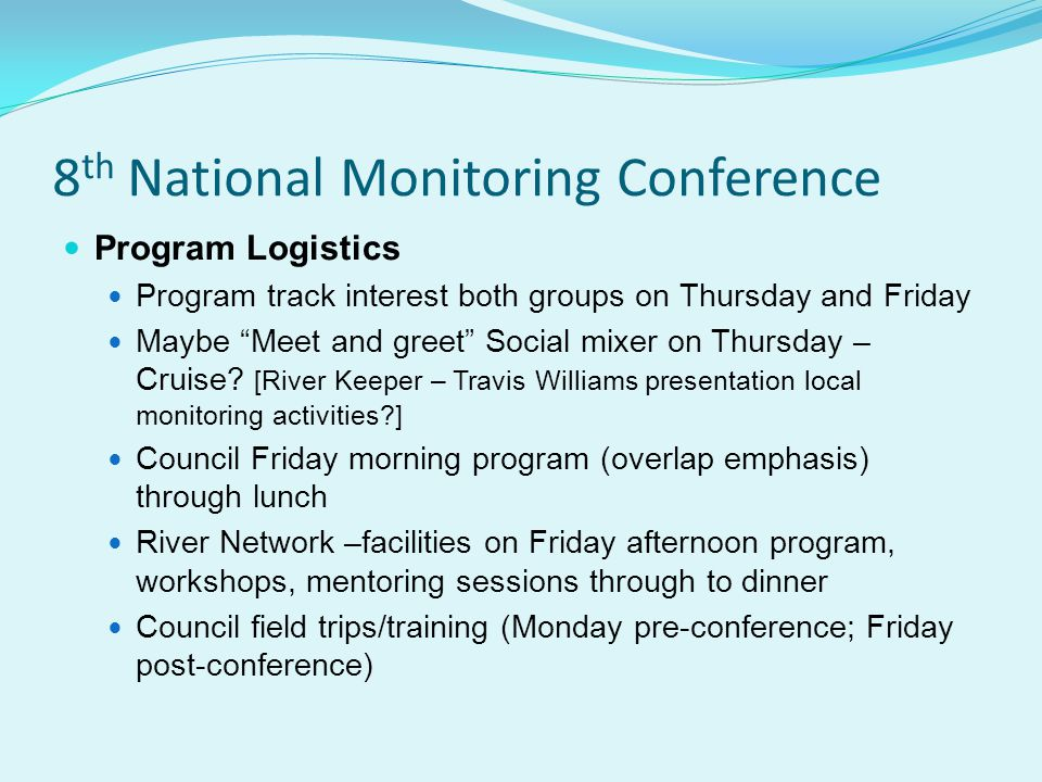 8 th National Monitoring Conference Program Logistics Program track interest both groups on Thursday and Friday Maybe Meet and greet Social mixer on Thursday – Cruise.