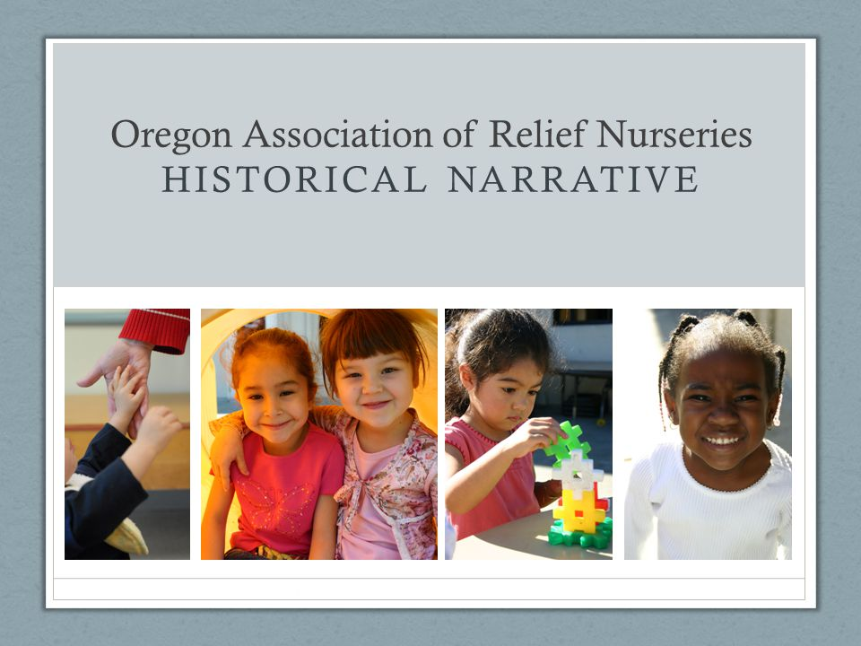 Oregon Association of Relief Nurseries HISTORICAL NARRATIVE