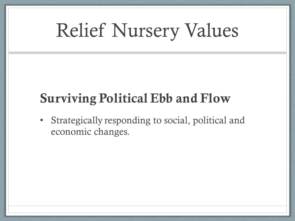 Relief Nursery Values Surviving Political Ebb and Flow Strategically responding to social, political and economic changes.