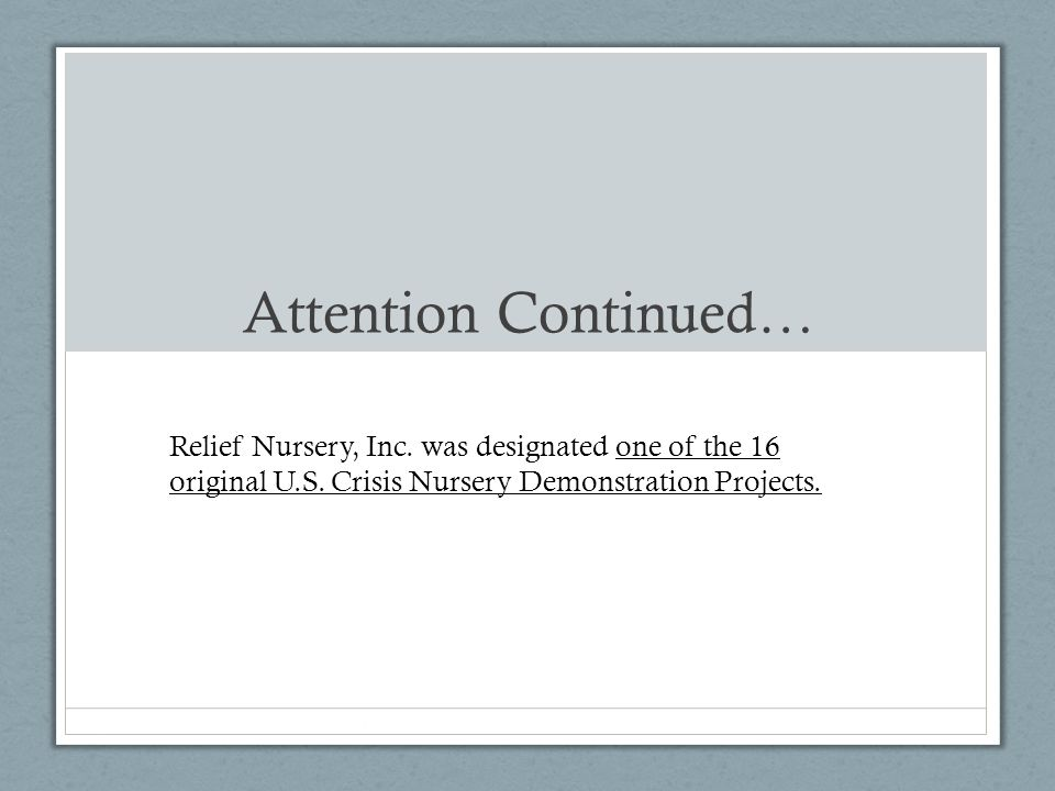 Attention Continued… Relief Nursery, Inc. was designated one of the 16 original U.S.