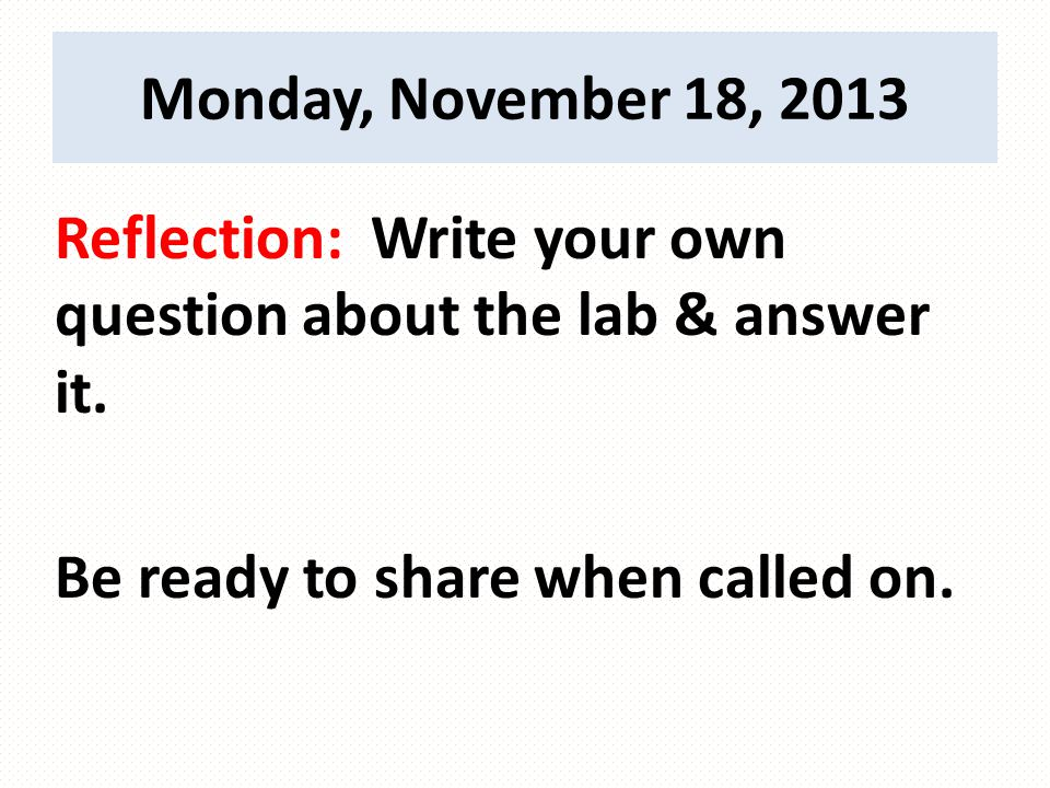 Tuesday, November 19, 2013 Assignment: Write Procedures; analyze data Do: Write SPECIFIC procedure steps for the Car & Ramp lab; begin analyzing data using checklist to write paragraph Level: Analyzing