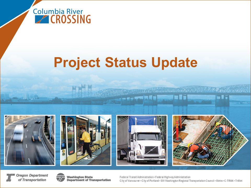 Federal Transit Administration Federal Highway Administration City of Vancouver City of Portland SW Washington Regional Transportation Council Metro C-TRAN TriMet Project Status Update